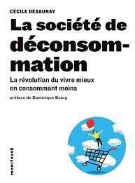 La société de déconsommation La révolution du vivre mieux en consommant  moins - broché - Cécile Désaunay, Dominique Bourg - Achat Livre | fnac
