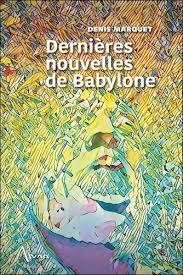 Dernières nouvelles de Babylone de Denis Marquet - Grand Format - Livre -  Decitre
